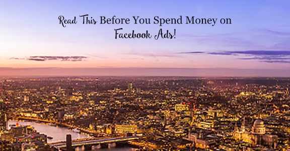 Read This Before You Spend Money on Facebook Ads!