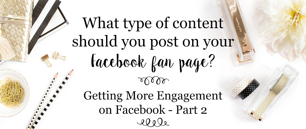 What type of content should you post? [Getting More Engagement on Facebook – Blog Series – Part 2]