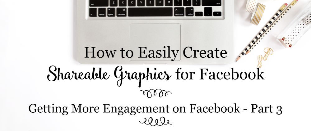 How to Easily Create Shareable Graphics for Facebook [Getting More Engagement on Facebook – Part 3]