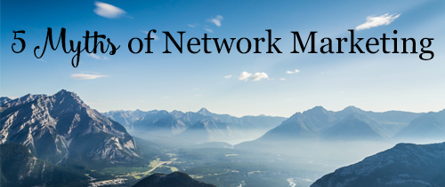 5 Myths of Network Marketing