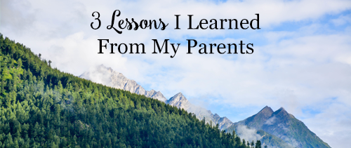 3 Lessons I Learned From My Parents