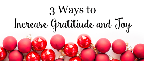3 Ways to Increase Gratitude and Joy