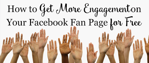 How to Get More Engagement on Your Facebook Fan Page for Free
