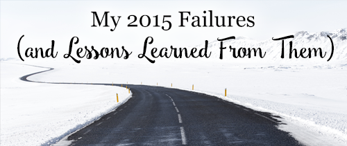 My 2015 Failures (and Lessons Learned From Them)