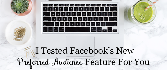 I Tested Facebook's New Preferred Audience Feature For You