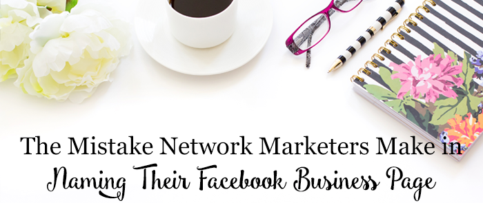 The Mistake Network Marketers Make in Naming Their Facebook Business Page