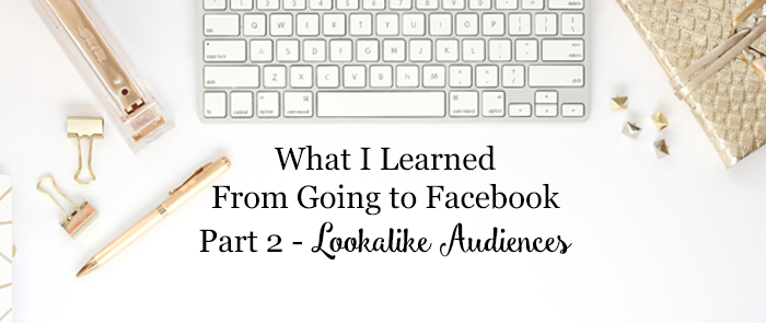 What I Learned From Going to Facebook – Part 2 – Lookalike Audiences