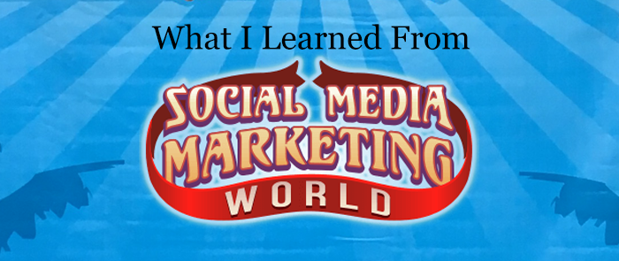 What I Learned From Social Media Marketing World
