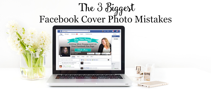 The 3 Biggest Facebook Cover Photo Mistakes