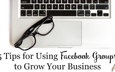 5 Tips for Using Facebook Groups to Grow Your Business