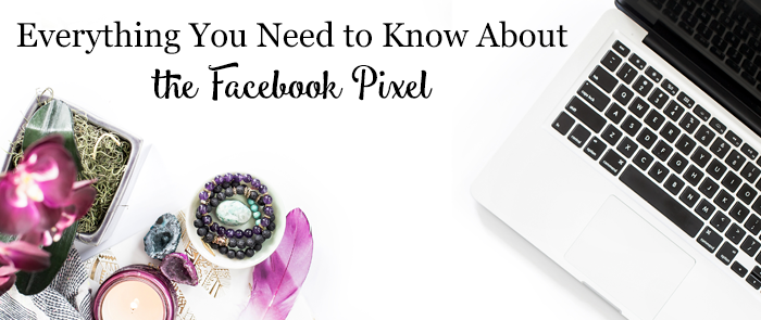 EverythingYou Need to Know About the Facebook Pixel
