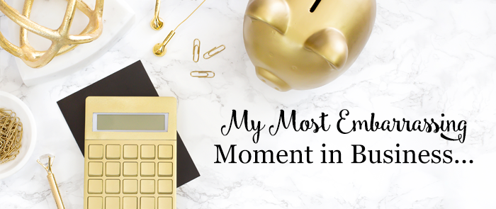 My Most Embarrassing Moment in Business…