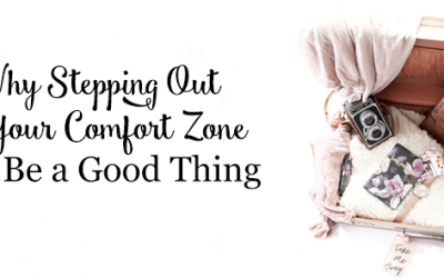 Why Stepping Out of Your Comfort Zone Can Be a Good Thing