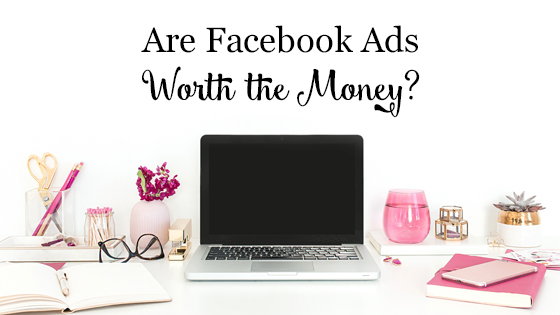 Are Facebook Ads Worth the Money?