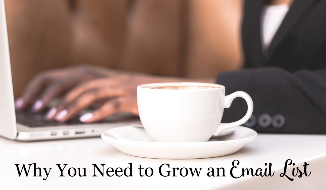Why You Need to Grow an Email List